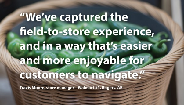 "Quote reads: ""We've captured the field-to-store experience, and in a way that's easier and more enjoyable for customers to navigate."" - Travis Moore, Store Manager, Walmart #1, Rogers, AR."